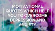 Motivational Quotes to overcome Depression and Anxiety